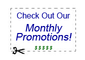 Check out our monthly promotions.